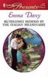 Ruthlessly Bedded By The Italian Billionaire - Emma Darcy