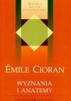 Wyznania i anatemy - Emil Cioran