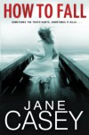 How To Fall - Jane Casey