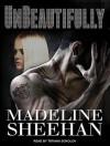 Unbeautifully  - Madeline Sheehan, Tatiana Sokolov