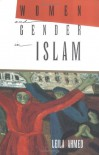 Women and Gender in Islam: Historical Roots of a Modern Debate - Leila Ahmed