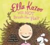 Ella Kazoo Will Not Brush Her Hair - Lee Fox, Jennifer Plecas