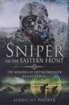 SNIPER ON THE EASTERN FRONT: The Memoirs of Sepp Allerberger, Knight's Cross - Albrecht Wacker