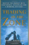 Trading in the Zone: Master the Market with Confidence, Discipline and a Winning Attitude - Mark Douglas, Thom Hartle