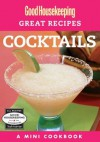 Good Housekeeping Great Recipes: Cocktails: A Mini Cookbook - Good Housekeeping