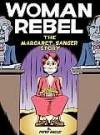 Woman Rebel: The Margaret Sanger Story - Peter Bagge