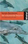 Der träumende Delphin - Eine magische Reise zu dir selbst - Sergio Bambaren, Heinke Both