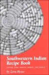 Southwestern Indian Recipe Book: Apache, Pima, Papago, & Navajo - Zora Hesse