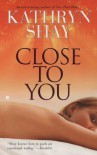 Close to You - Kathryn Shay
