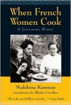 When French Women Cook: A Gastronomic Memoir - Madeleine Kamman, Shirley O. Corriher