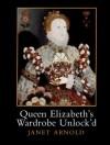 Queen Elizabeth's Wardrobe Unlock'd - Janet Arnold