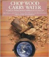Chop Wood, Carry Water: A Guide to Finding Spiritual Fulfillment in Everyday Life - Rick Fields,  Rex Weyler,  Peggy Taylor