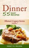 Dinner - 55 Easy Recipes (Vol I Mama's Legacy Series) - Nancy N. Wilson