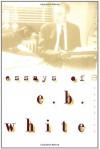 Essays of E. B. White (Perennial Classics) - E. B. White