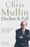 Decline and Fall: Diaries, 2005-2010 - Chris Mullin
