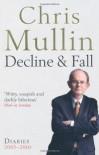 Decline and Fall: Diaries, 2005-2010 - Chris Mullin