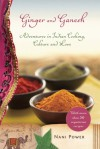 Ginger and Ganesh: Adventures in Indian Cooking, Culture, and Love - Nani Power