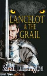 Lancelot and the Grail - Sarah Luddington