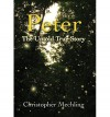 [ PETER: THE UNTOLD TRUE STORY ] By Mechling, Christopher Daniel ( Author) 2013 [ Hardcover ] - Christopher Daniel Mechling