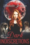 Dark Indiscretions: 1 - Shakuita L Johnson