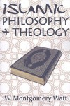 Islamic Philosophy + Theology - William Montgomery Watt
