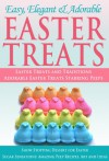 Easy, Elegant and Adorable Easter Treats -