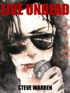 Live Undead (The Undead Chronicles, #1) - Steve  Warren