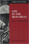 Life in Iron Mills - Rebecca Harding Davis,  Cecelia Tichi (Editor)