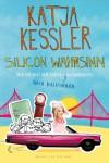 Silicon Wahnsinn: Wie ich mal mit Schatzi nach Kalifornien auswanderte - Katja Kessler