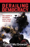 Derailing Democracy: The America the Media Don't Want You to See - David McGowan