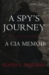 A Spy's Journey: A CIA Memoir - Floyd Paseman