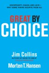 Great by Choice: Uncertainty, Chaos, and Luck--Why Some Thrive Despite Them All - Jim Collins,  Morten T. Hansen