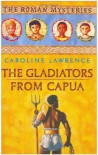 The Gladiators from Capua (Roman Mysteries) - Caroline Lawrence