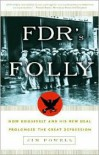 FDR's Folly: How Roosevelt and His New Deal Prolonged the Great Depression - Jim  Powell