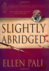 Slightly Abridged - Ellen Pall