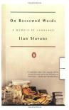 On Borrowed Words: A Memoir of Language - Ilan Stavans