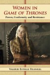 Women in Game of Thrones: Power, Conformity and Resistance - Valerie Estelle Frankel