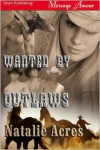 Wanted By Outlaws (Siren Publishing Menage Amour) - Natalie Acres