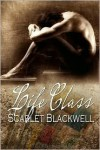 Life Class - Scarlet Blackwell
