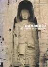Gandhara: The Memory of Afghanistan - Bérénice Geoffroy-Schneiter