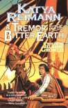 A Tremor in the Bitter Earth - Katya Reimann