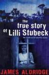 The True Story of Lilli Stubeck - James Aldridge