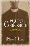 Pulpit Confessions - Péron F. Long, Peron F. Long
