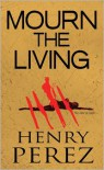 Mourn The Living - Henry Perez