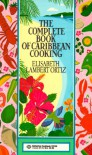 Complete Book of Carribean Cooking - Elisabeth Ortiz