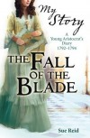 The Fall of the Blade: A Girl's French Revolution Diary 1792-1794 - Sue Reid