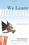 We Learn Nothing: Essays and Cartoons - Tim Kreider