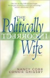 Politically Incorrect Wife with Study Guide - Connie Grigsby,  Nancy Cobb