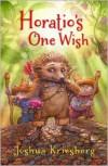 Horatio's One Wish - Joshua Kriesberg