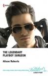 The Legendary Playboy Surgeon - Alison Roberts